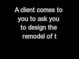 A client comes to you to ask you to design the remodel of t