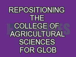 REPOSITIONING THE COLLEGE OF AGRICULTURAL SCIENCES FOR GLOB