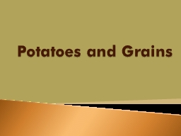 Potatoes and Grains