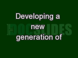Developing a new generation of
