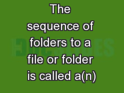 The sequence of folders to a file or folder is called a(n)