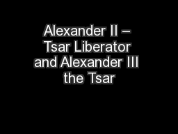 Alexander II – Tsar Liberator and Alexander III the Tsar