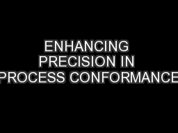 ENHANCING PRECISION IN PROCESS CONFORMANCE