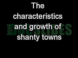 The characteristics and growth of shanty towns