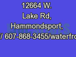 12664 W. Lake Rd, Hammondsport, NY/ 607-868-3455/waterfront