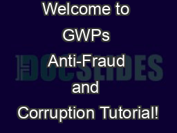 Welcome to GWPs Anti-Fraud and Corruption Tutorial!