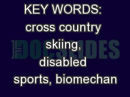 KEY WORDS: cross country skiing, disabled sports, biomechan