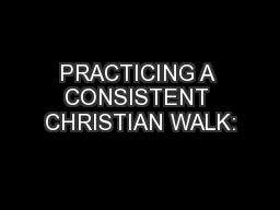 PRACTICING A CONSISTENT CHRISTIAN WALK: