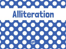 LO: To learn what alliteration is.