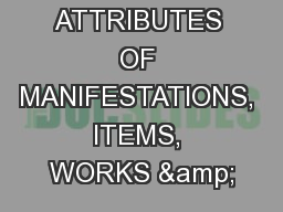 RECORDING ATTRIBUTES OF MANIFESTATIONS, ITEMS, WORKS &