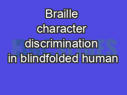 Braille character discrimination in blindfolded human