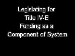 Legislating for Title IV-E Funding as a Component of System