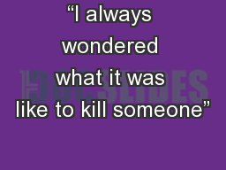 """""""I always wondered what it was like to kill someone"""""""