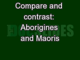 Compare and contrast: Aborigines and Maoris