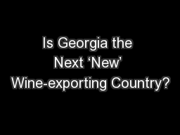 Is Georgia the Next 'New' Wine-exporting Country?