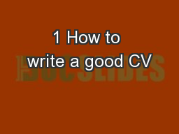 1 How to write a good CV PowerPoint PPT Presentation