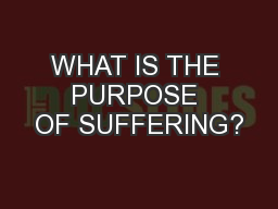 WHAT IS THE PURPOSE OF SUFFERING?