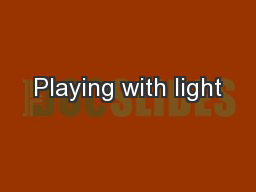 Playing with light PowerPoint PPT Presentation
