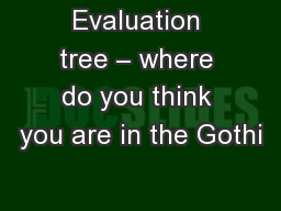 Evaluation tree – where do you think you are in the Gothi