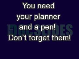 You need your planner and a pen!  Don't forget them!