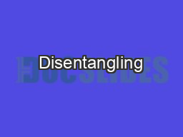 Disentangling PowerPoint PPT Presentation