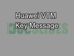 Huawei VTM Key Message
