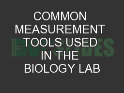 COMMON MEASUREMENT TOOLS USED IN THE BIOLOGY LAB PowerPoint PPT Presentation