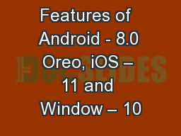 Latest Features of  Android - 8.0 Oreo, iOS � 11 and Window � 10