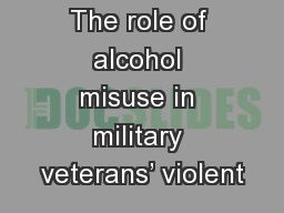The role of alcohol misuse in military veterans� violent