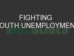 FIGHTING YOUTH UNEMPLOYMENT