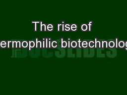 The rise of thermophilic biotechnology