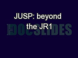 JUSP: beyond the JR1 PowerPoint PPT Presentation