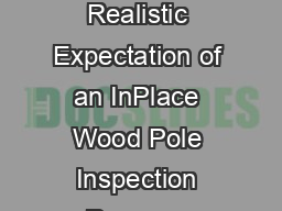 Foc s Utility P ol es an St uctu es The Realistic Expectation of an InPlace Wood Pole Inspection Program Gerald L