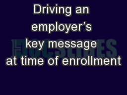 Driving an employer�s key message at time of enrollment