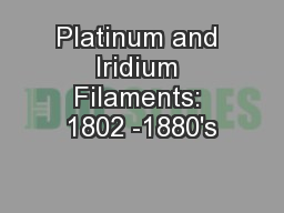 Platinum and Iridium Filaments: 1802 -1880's