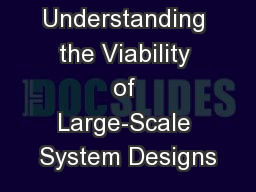 Understanding the Viability of Large-Scale System Designs