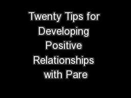 Twenty Tips for Developing Positive Relationships with Pare