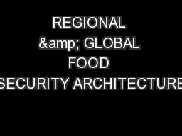 REGIONAL & GLOBAL FOOD SECURITY ARCHITECTURE