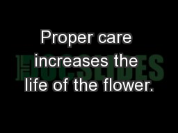 Proper care increases the life of the flower. PowerPoint PPT Presentation