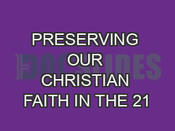 PRESERVING OUR CHRISTIAN FAITH IN THE 21