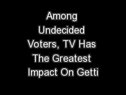 Among Undecided Voters, TV Has The Greatest Impact On Getti