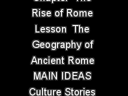 World History Ancient Civilizations Chapter  The Rise of Rome Chapter  The Rise of Rome Lesson  The Geography of Ancient Rome MAIN IDEAS Culture Stories about the beginnings of Rome are a mix of legen