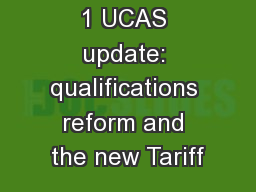1 UCAS update: qualifications reform and the new Tariff