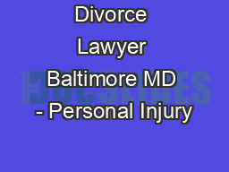 Divorce Lawyer Baltimore MD - Personal Injury PowerPoint PPT Presentation