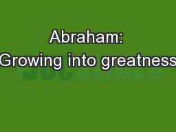Abraham: Growing into greatness