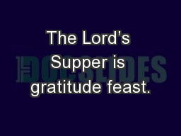 The Lord's Supper is gratitude feast.