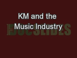 KM and the Music Industry
