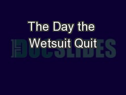 The Day the Wetsuit Quit