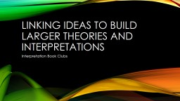 Linking ideas to build larger theories and interpretations