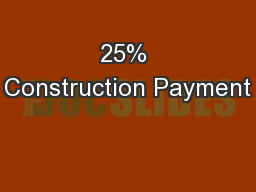 25% Construction Payment PowerPoint PPT Presentation